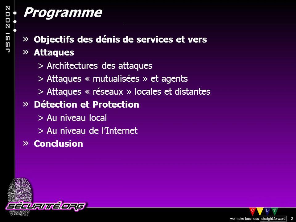 © 2002 Sécurité.Org 2 Programme » Objectifs des dénis de services et vers » Attaques >Architectures des attaques >Attaques « mutualisées » et agents >Attaques « réseaux » locales et distantes » Détection et Protection >Au niveau local >Au niveau de lInternet » Conclusion