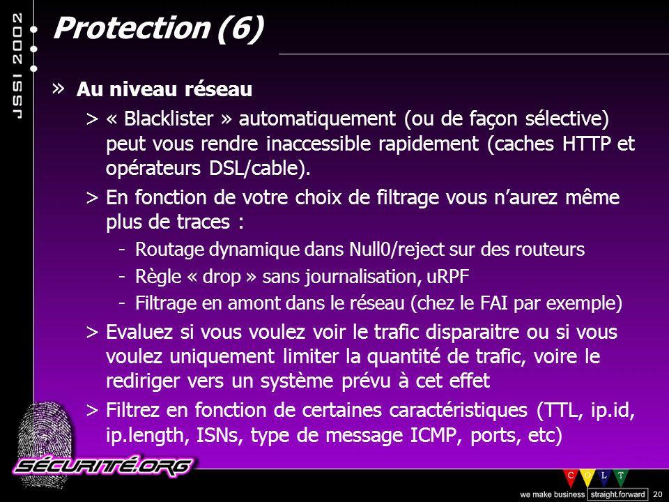 © 2002 Sécurité.Org 20 Protection (6) » Au niveau réseau >« Blacklister » automatiquement (ou de façon sélective) peut vous rendre inaccessible rapidement (caches HTTP et opérateurs DSL/cable).