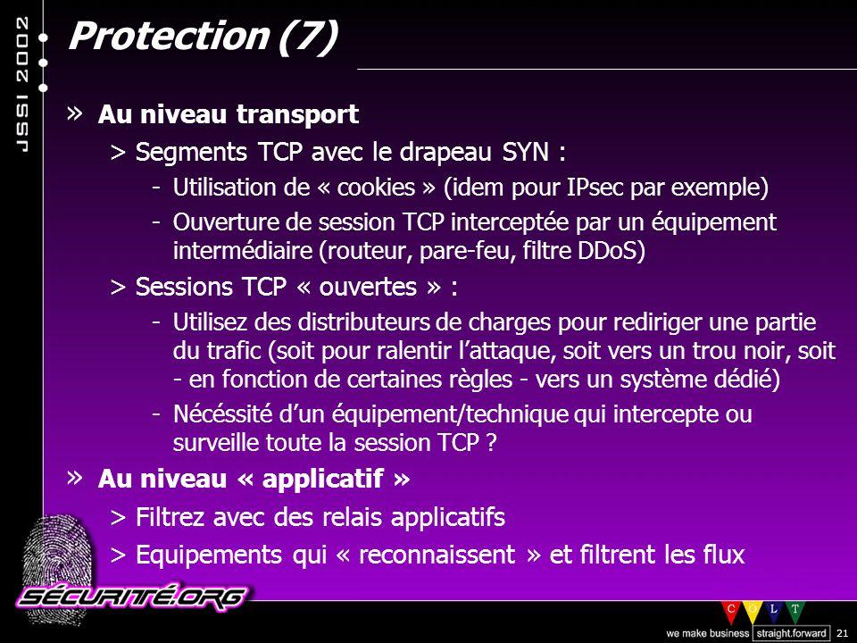 © 2002 Sécurité.Org 21 Protection (7) » Au niveau transport >Segments TCP avec le drapeau SYN : -Utilisation de « cookies » (idem pour IPsec par exemple) -Ouverture de session TCP interceptée par un équipement intermédiaire (routeur, pare-feu, filtre DDoS) >Sessions TCP « ouvertes » : -Utilisez des distributeurs de charges pour rediriger une partie du trafic (soit pour ralentir lattaque, soit vers un trou noir, soit - en fonction de certaines règles - vers un système dédié) -Nécéssité dun équipement/technique qui intercepte ou surveille toute la session TCP .