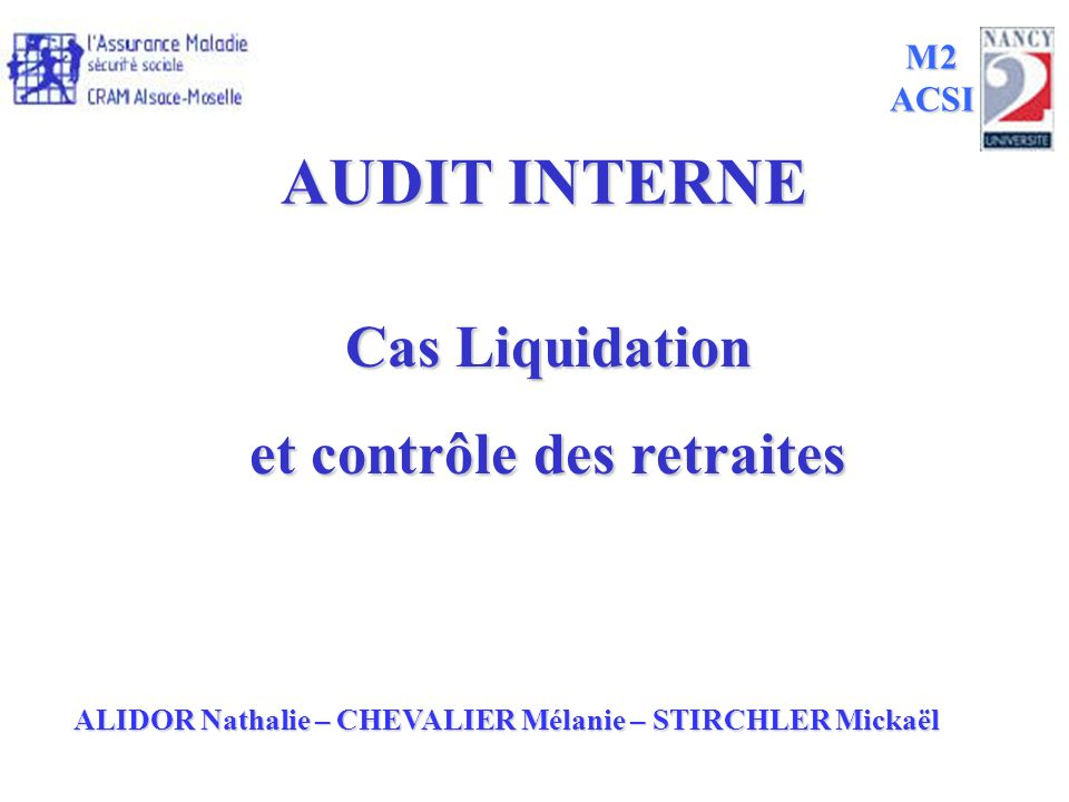 AUDIT INTERNE Cas Liquidation et contrôle des retraites ALIDOR Nathalie – CHEVALIER Mélanie – STIRCHLER Mickaël M2 ACSI