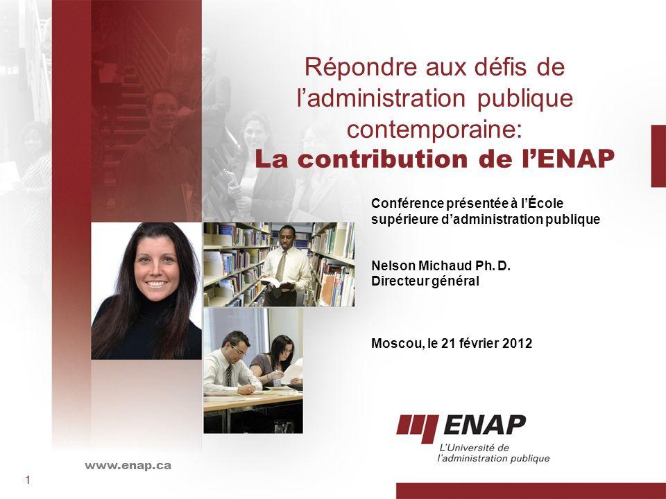 1 www.enap.ca Répondre aux défis de ladministration publique contemporaine: La contribution de lENAP Conférence présentée à lÉcole supérieure dadministration publique Nelson Michaud Ph.