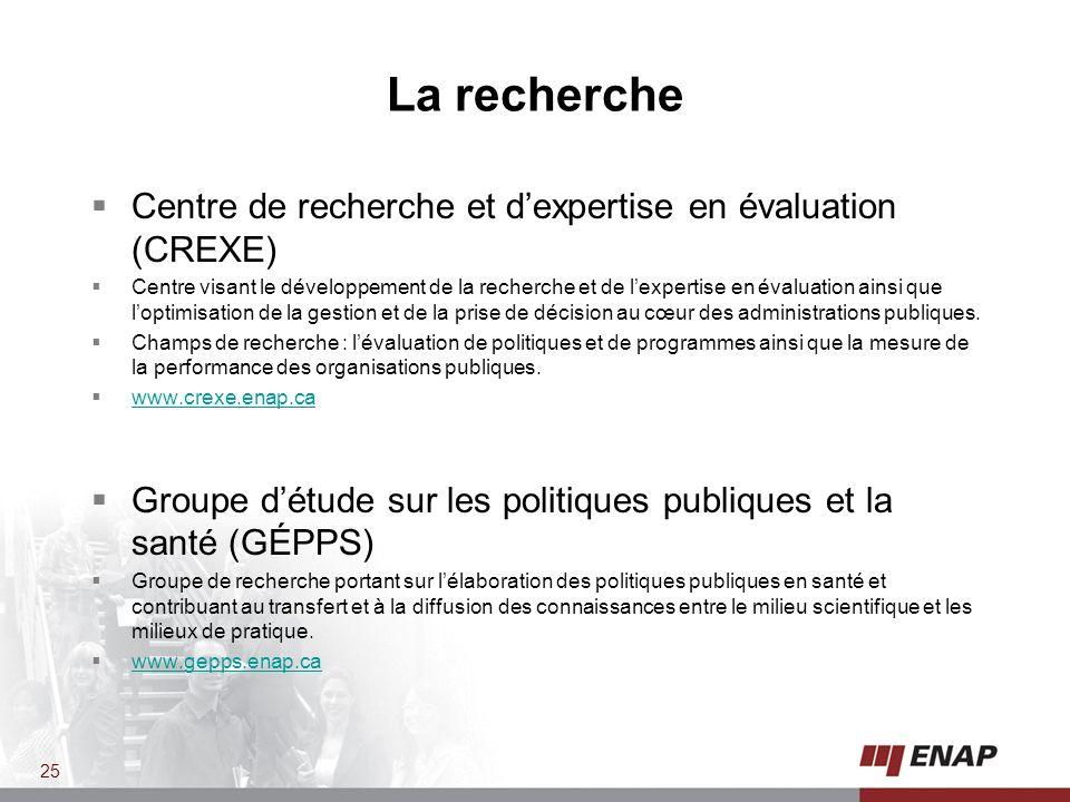 La recherche Centre de recherche et dexpertise en évaluation (CREXE) Centre visant le développement de la recherche et de lexpertise en évaluation ainsi que loptimisation de la gestion et de la prise de décision au cœur des administrations publiques.
