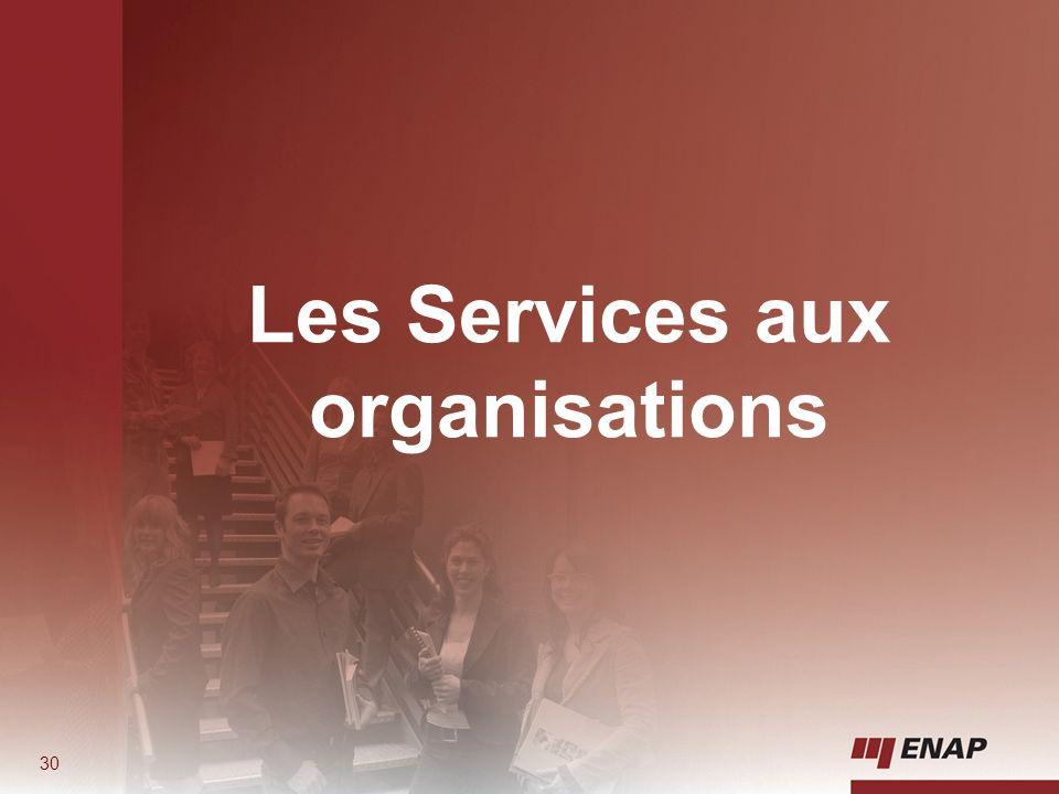 30 Les Services aux organisations