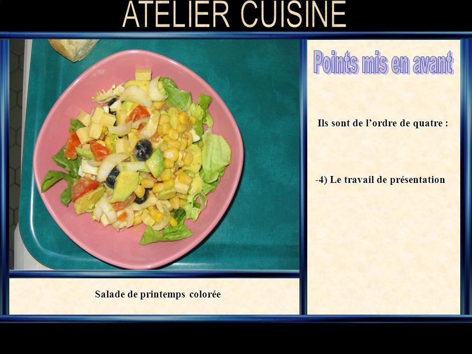 Ils sont de lordre de quatre : -4) Le travail de présentation Salade de printemps colorée
