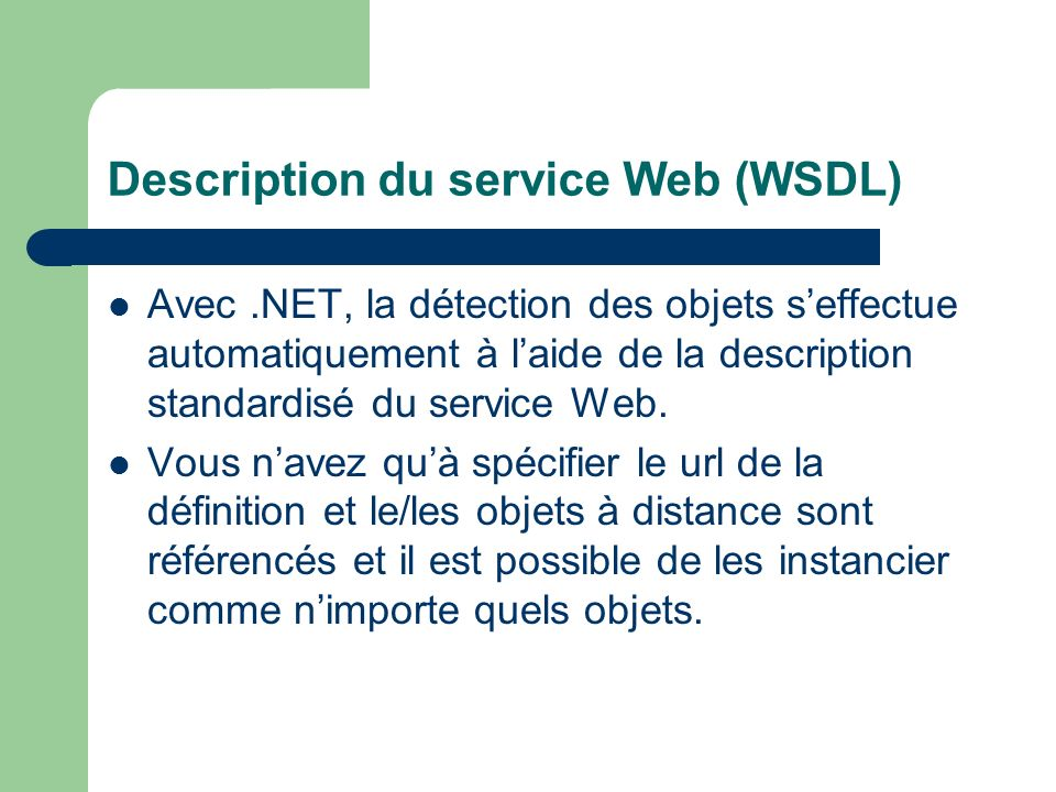 Description du service Web (WSDL) Avec.NET, la détection des objets seffectue automatiquement à laide de la description standardisé du service Web.