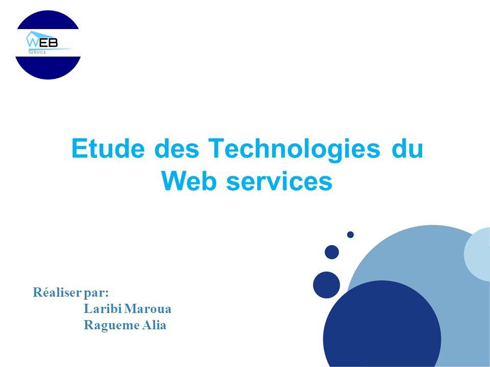 Etude des Technologies du Web services Réaliser par: Laribi Maroua Ragueme Alia