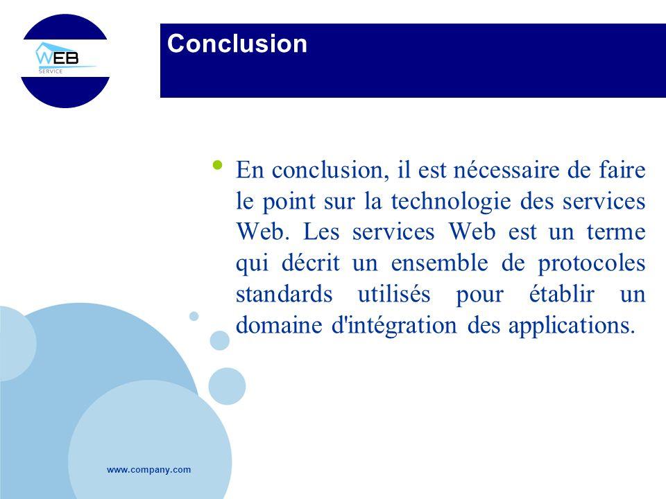 www.company.com Conclusion En conclusion, il est nécessaire de faire le point sur la technologie des services Web. Les services Web est un terme qui d