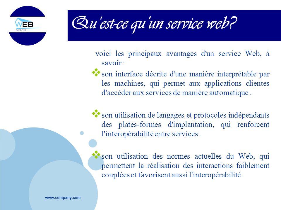 www.company.com Quest-ce quun service web? voici les principaux avantages d'un service Web, à savoir : son interface décrite d'une manière interprétab