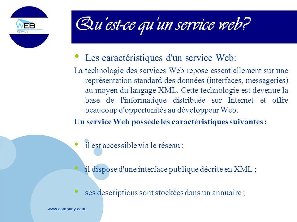 www.company.com Quest-ce quun service web? Les caractéristiques d'un service Web: La technologie des services Web repose essentiellement sur une repré