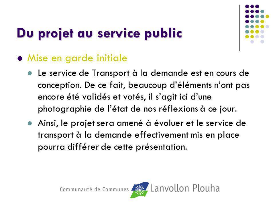 Du projet au service public Mise en garde initiale Le service de Transport à la demande est en cours de conception. De ce fait, beaucoup déléments non