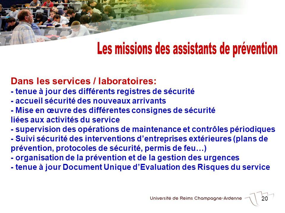 20 Dans les services / laboratoires: - tenue à jour des différents registres de sécurité - accueil sécurité des nouveaux arrivants - Mise en œuvre des