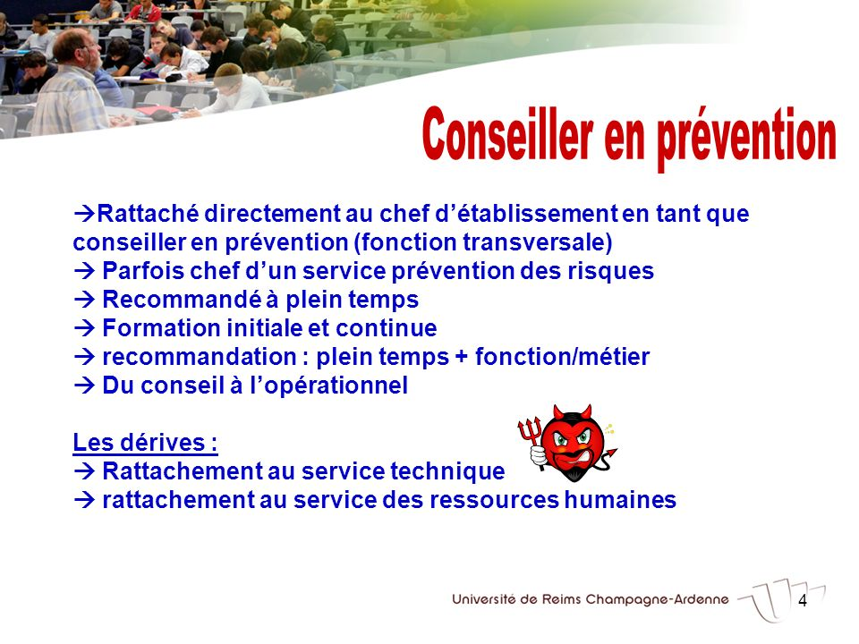 4 Rattaché directement au chef détablissement en tant que conseiller en prévention (fonction transversale) Parfois chef dun service prévention des ris