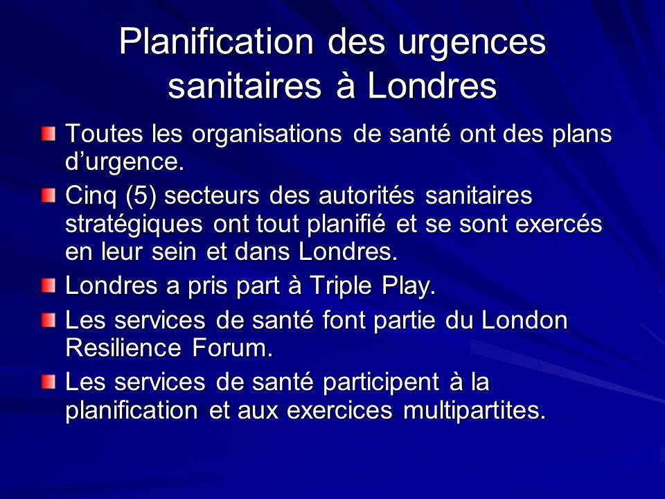 Planification des urgences sanitaires à Londres Toutes les organisations de santé ont des plans durgence.