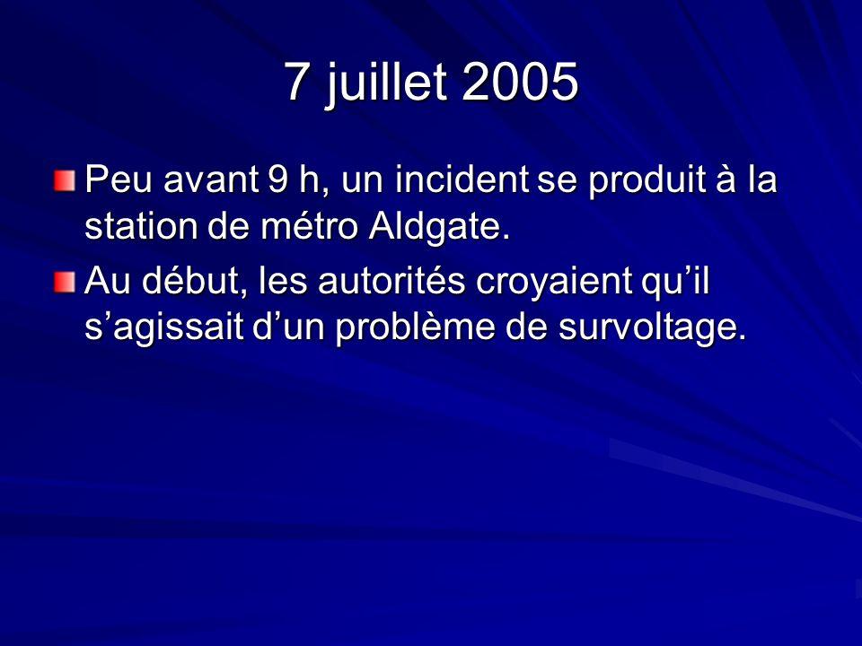 7 juillet 2005 Peu avant 9 h, un incident se produit à la station de métro Aldgate.