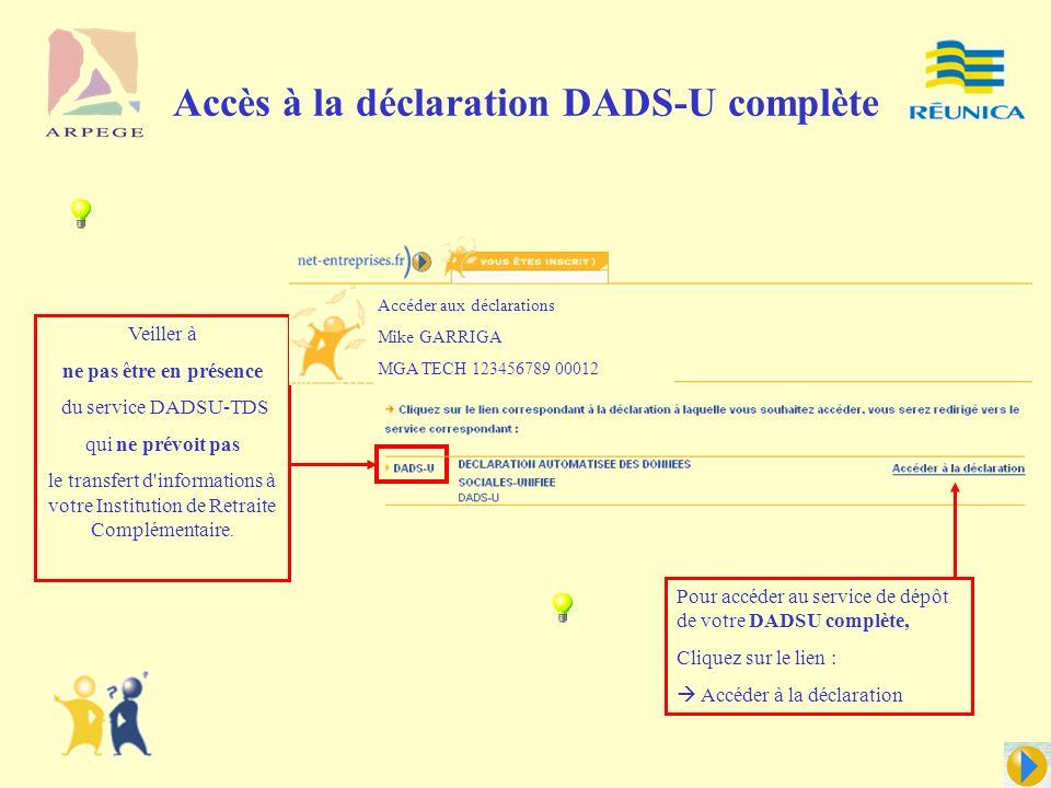 Accès à la déclaration DADS-U complète Veiller à ne pas être en présence du service DADSU-TDS qui ne prévoit pas le transfert d informations à votre Institution de Retraite Complémentaire.