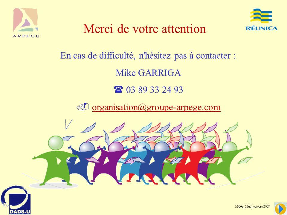 En cas de difficulté, n hésitez pas à contacter : Mike GARRIGA 0 3 89 33 24 93 o rganisation@groupe-arpege.com MGA_MAJ_octobre 2008 Merci de votre attention