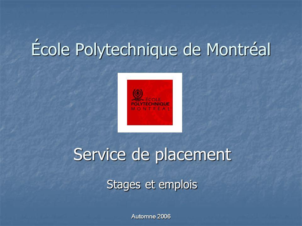 Automne 2006 École Polytechnique de Montréal Service de placement Stages et emplois