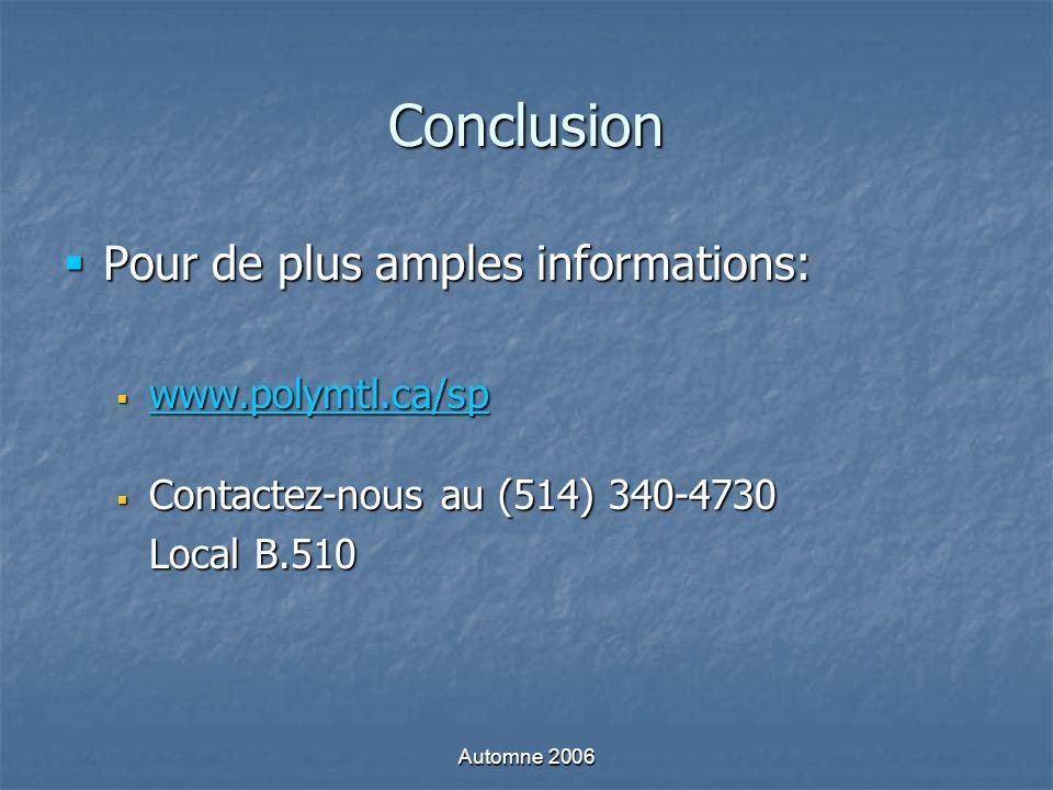 Automne 2006 Conclusion Pour de plus amples informations: Pour de plus amples informations: www.polymtl.ca/sp www.polymtl.ca/sp www.polymtl.ca/sp Contactez-nous au (514) 340-4730 Contactez-nous au (514) 340-4730 Local B.510