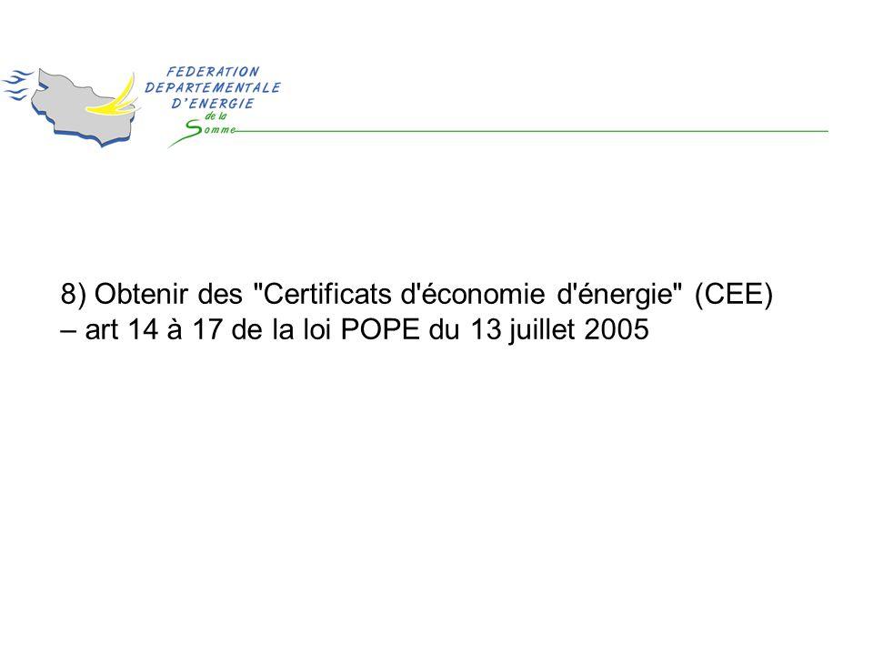 8) Obtenir des Certificats d économie d énergie (CEE) – art 14 à 17 de la loi POPE du 13 juillet 2005