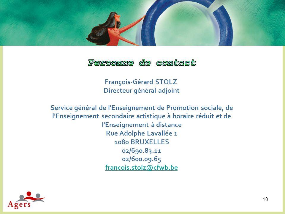 10 François-Gérard STOLZ Directeur général adjoint Service général de l'Enseignement de Promotion sociale, de l'Enseignement secondaire artistique à h