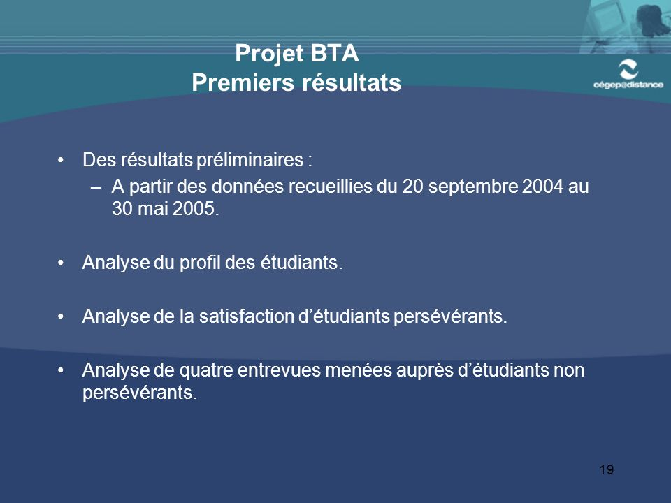 19 Projet BTA Premiers résultats Des résultats préliminaires : –A partir des données recueillies du 20 septembre 2004 au 30 mai 2005.
