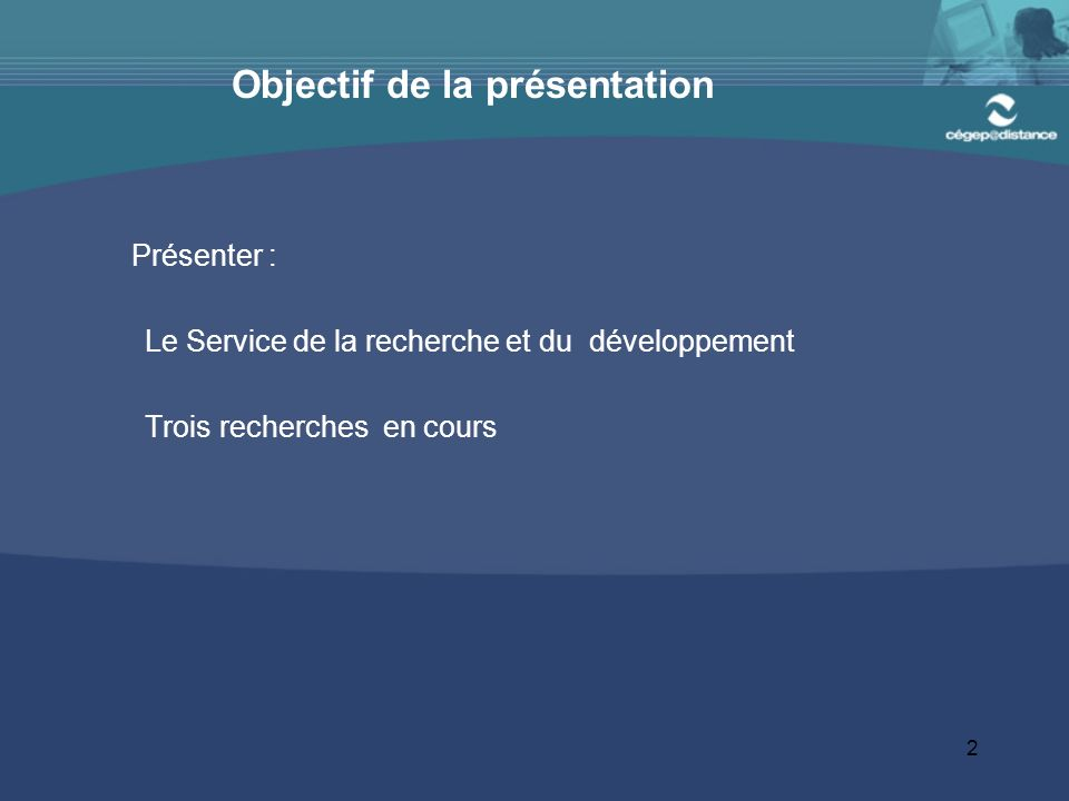 2 Objectif de la présentation Présenter : Le Service de la recherche et du développement Trois recherches en cours