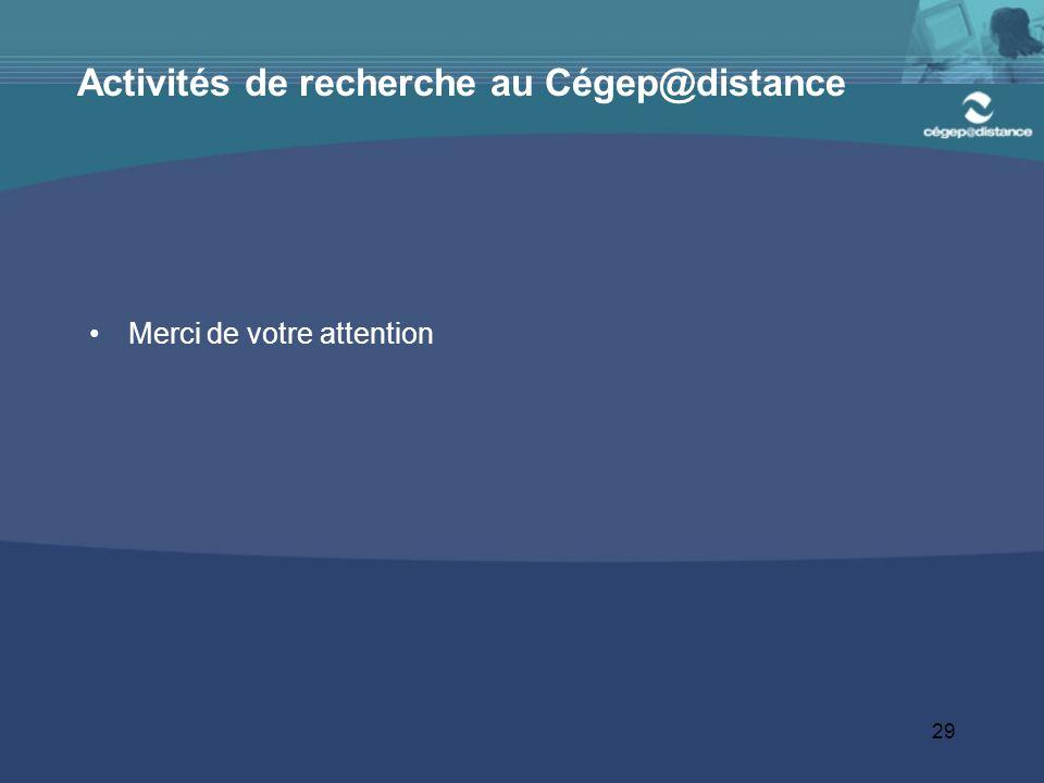 29 Activités de recherche au Cégep@distance Merci de votre attention