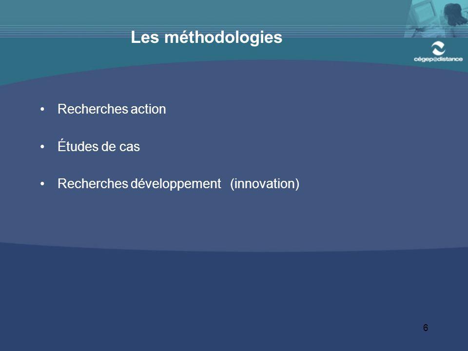 6 Les méthodologies Recherches action Études de cas Recherches développement (innovation)