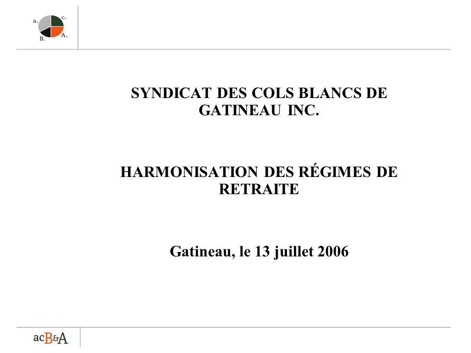 SYNDICAT DES COLS BLANCS DE GATINEAU INC. HARMONISATION DES RÉGIMES DE RETRAITE Gatineau, le 13 juillet 2006
