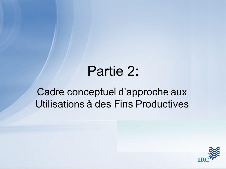 Partie 2: Cadre conceptuel dapproche aux Utilisations à des Fins Productives