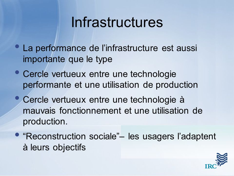 Infrastructures La performance de linfrastructure est aussi importante que le type Cercle vertueux entre une technologie performante et une utilisatio