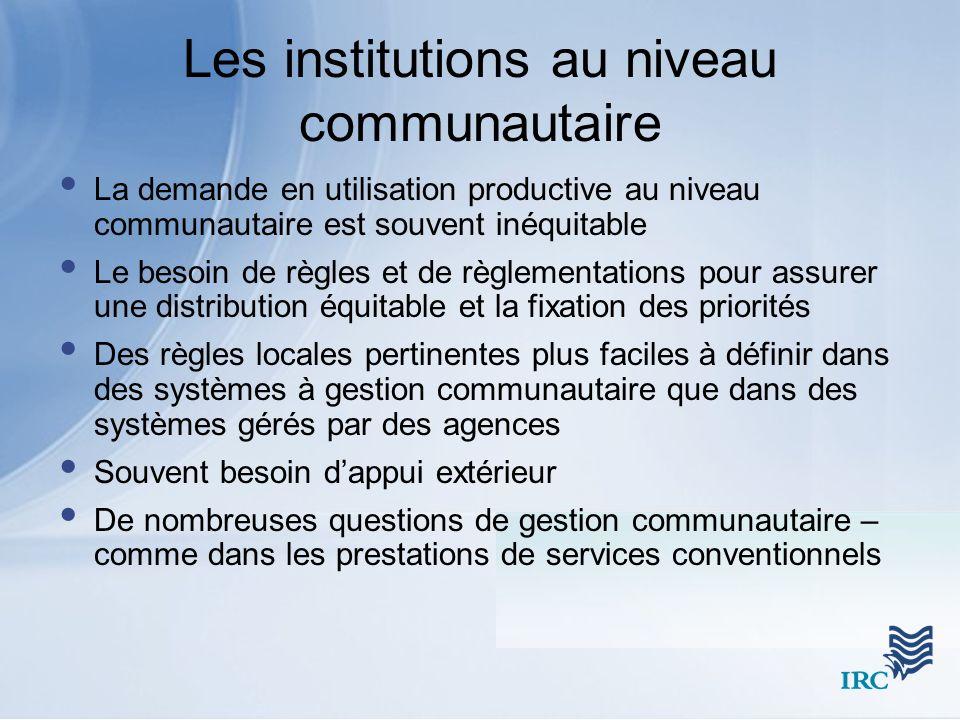 Les institutions au niveau communautaire La demande en utilisation productive au niveau communautaire est souvent inéquitable Le besoin de règles et d