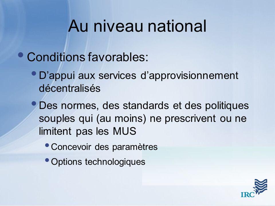 Au niveau national Conditions favorables: Dappui aux services dapprovisionnement décentralisés Des normes, des standards et des politiques souples qui