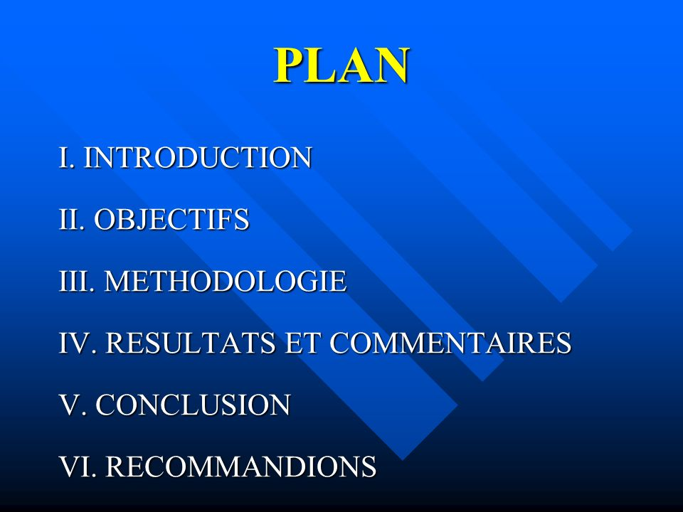 PLAN I. INTRODUCTION II. OBJECTIFS III. METHODOLOGIE IV. RESULTATS ET COMMENTAIRES V. CONCLUSION VI. RECOMMANDIONS