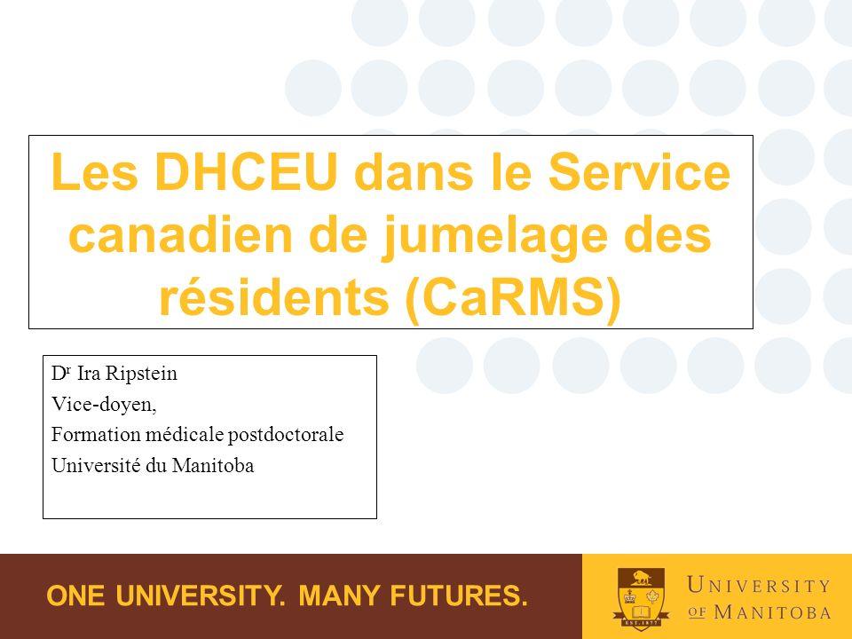 ONE UNIVERSITY. MANY FUTURES. Les DHCEU dans le Service canadien de jumelage des résidents (CaRMS) D r Ira Ripstein Vice-doyen, Formation médicale pos