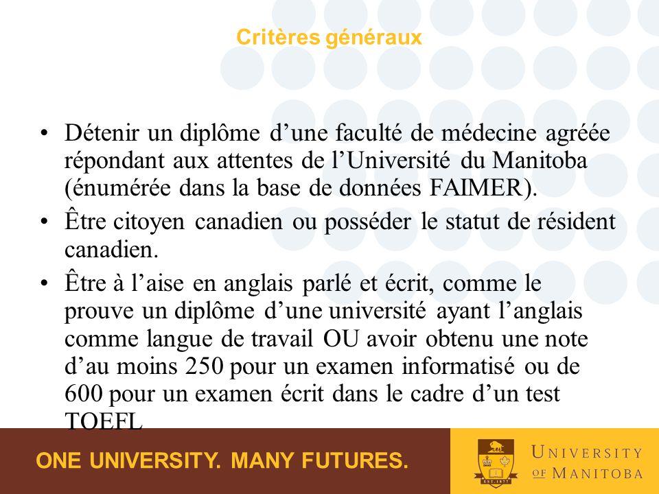 ONE UNIVERSITY. MANY FUTURES. Critères généraux Détenir un diplôme dune faculté de médecine agréée répondant aux attentes de lUniversité du Manitoba (