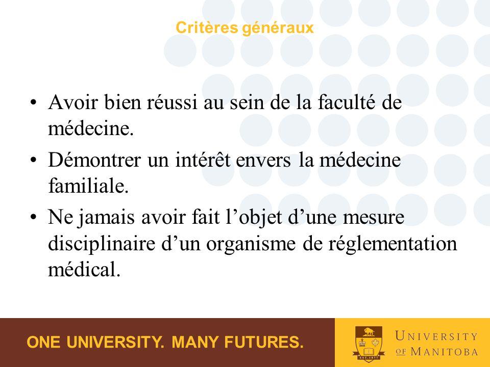 ONE UNIVERSITY. MANY FUTURES. Critères généraux Avoir bien réussi au sein de la faculté de médecine. Démontrer un intérêt envers la médecine familiale