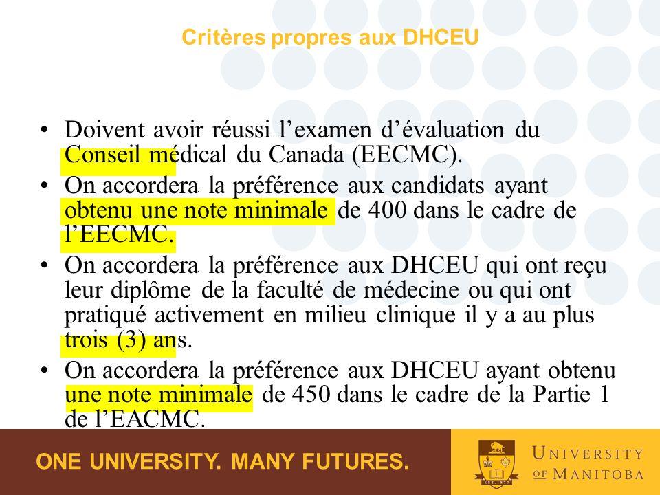 ONE UNIVERSITY. MANY FUTURES. Doivent avoir réussi lexamen dévaluation du Conseil médical du Canada (EECMC). On accordera la préférence aux candidats