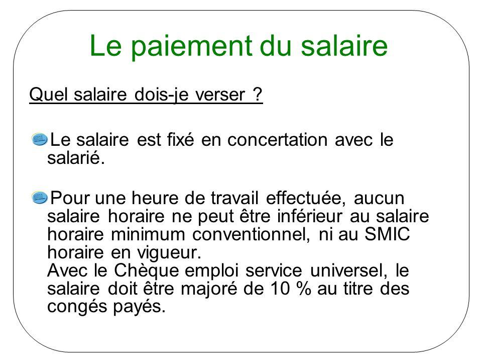 Le paiement du salaire Quel salaire dois-je verser ? Le salaire est fixé en concertation avec le salarié. Pour une heure de travail effectuée, aucun s