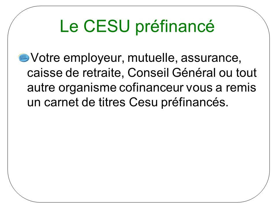 Le CESU préfinancé Votre employeur, mutuelle, assurance, caisse de retraite, Conseil Général ou tout autre organisme cofinanceur vous a remis un carnet de titres Cesu préfinancés.