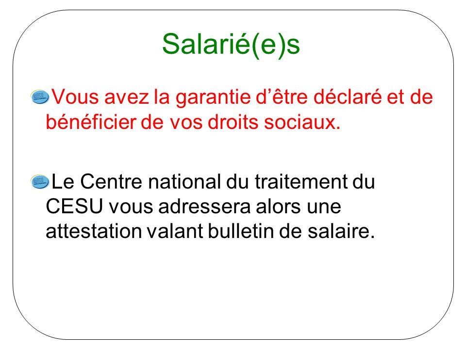 Salarié(e)s Vous avez la garantie dêtre déclaré et de bénéficier de vos droits sociaux. Le Centre national du traitement du CESU vous adressera alors