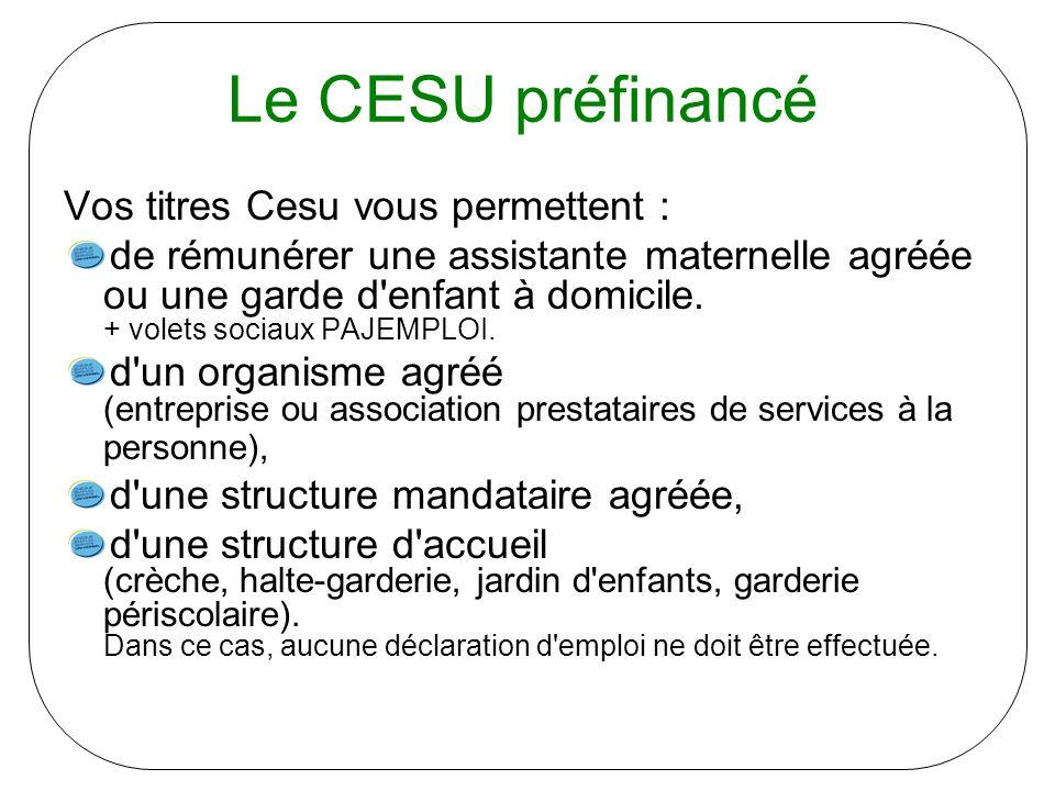 Le CESU préfinancé Vos titres Cesu vous permettent : de rémunérer une assistante maternelle agréée ou une garde d'enfant à domicile. + volets sociaux