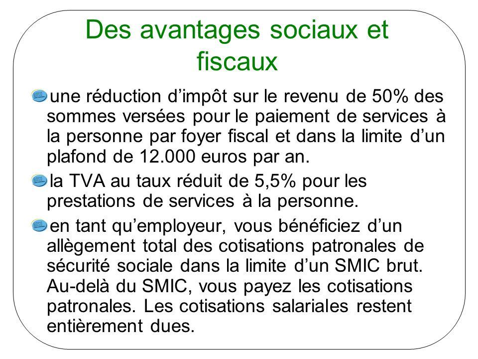 Des avantages sociaux et fiscaux une réduction dimpôt sur le revenu de 50% des sommes versées pour le paiement de services à la personne par foyer fiscal et dans la limite dun plafond de 12.000 euros par an.