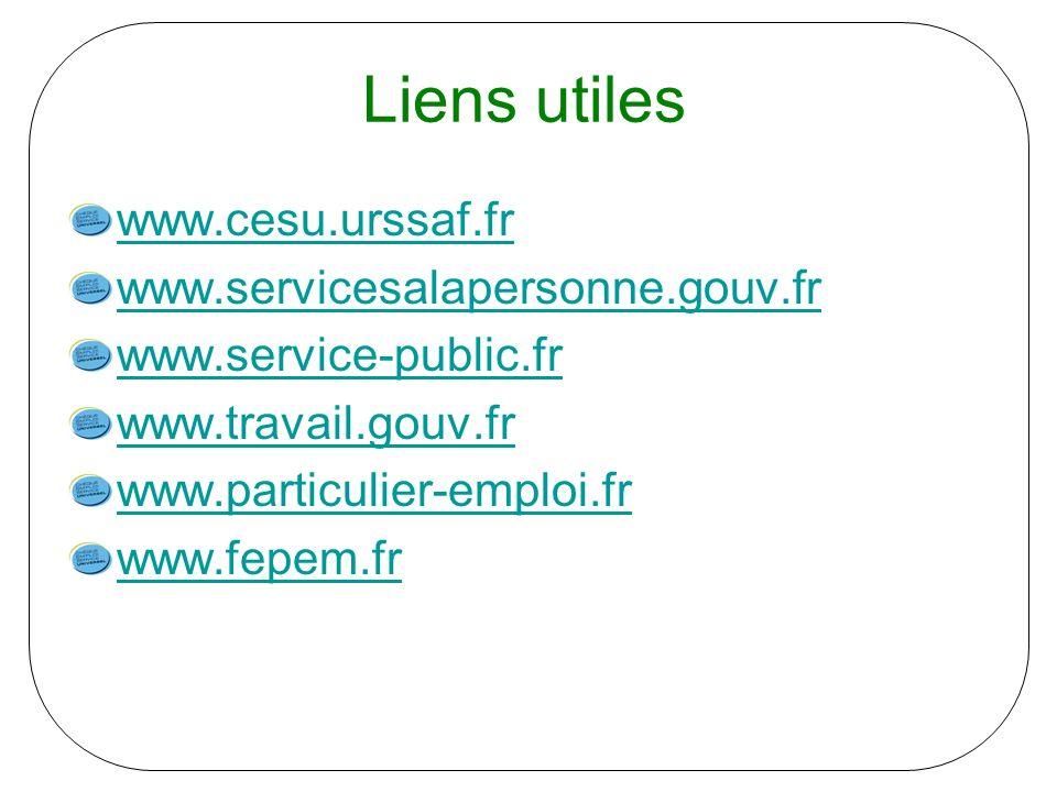 Liens utiles www.cesu.urssaf.fr www.servicesalapersonne.gouv.fr www.service-public.fr www.travail.gouv.fr www.particulier-emploi.fr www.fepem.fr