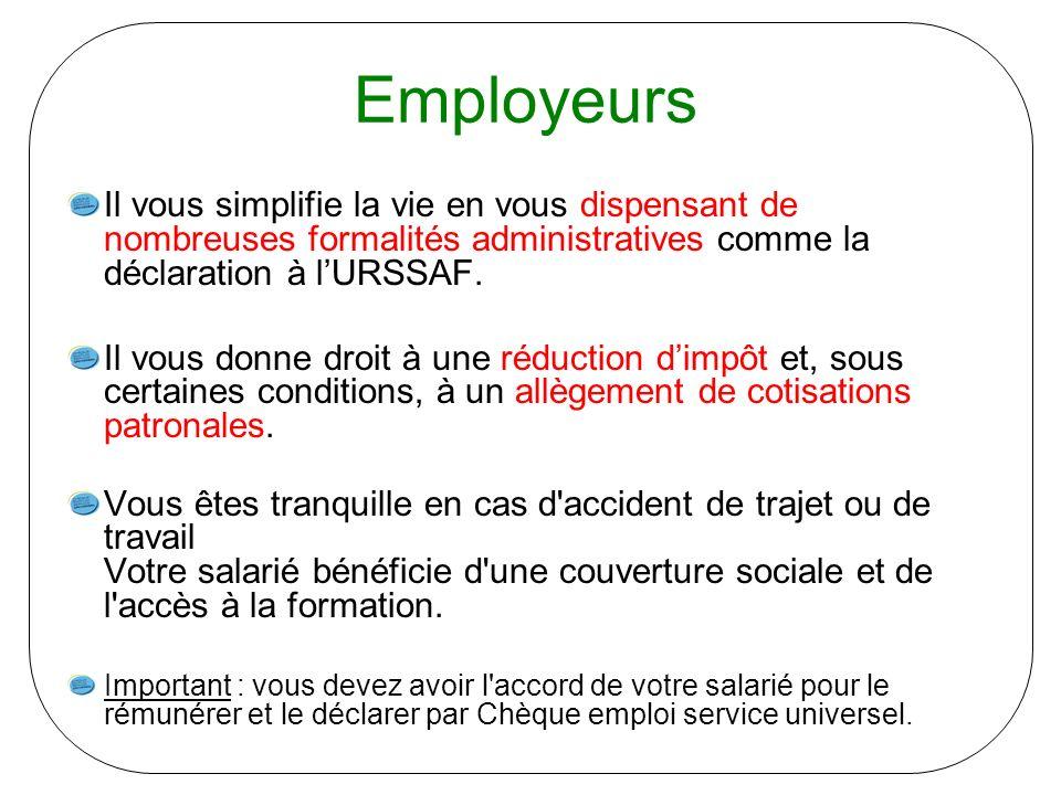 Employeurs Il vous simplifie la vie en vous dispensant de nombreuses formalités administratives comme la déclaration à lURSSAF. Il vous donne droit à