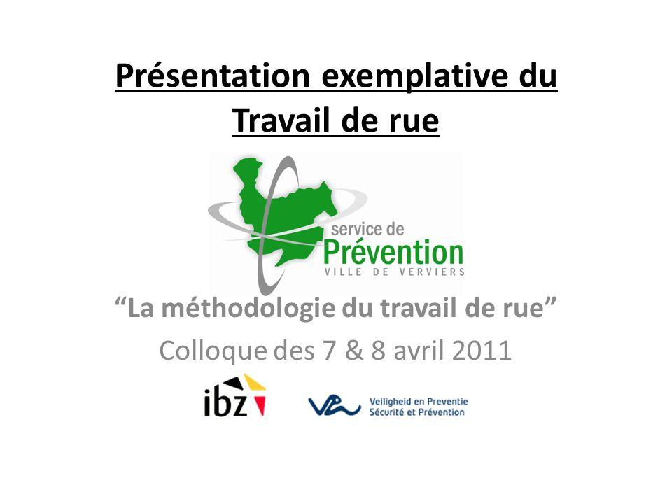Présentation exemplative du Travail de rue La méthodologie du travail de rue Colloque des 7 & 8 avril 2011