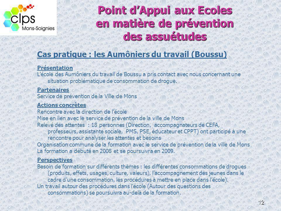 12 Point dAppui aux Ecoles en matière de prévention des assuétudes Cas pratique : les Aumôniers du travail (Boussu) Présentation Lécole des Aumôniers