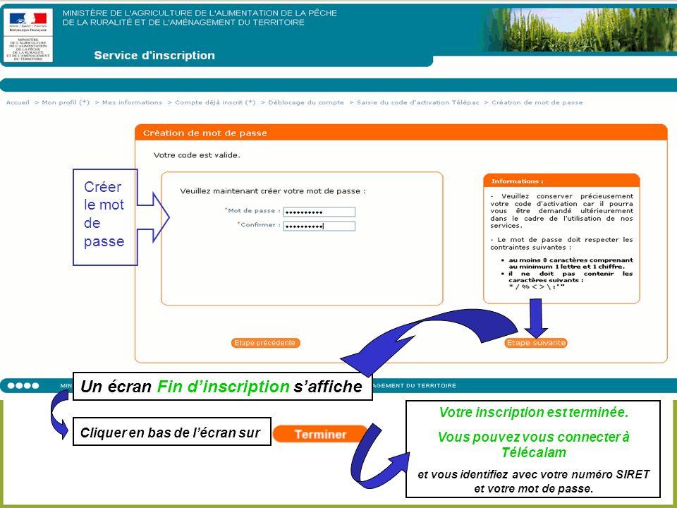 Créer le mot de passe Un écran Fin dinscription saffiche Cliquer en bas de lécran sur Votre inscription est terminée.