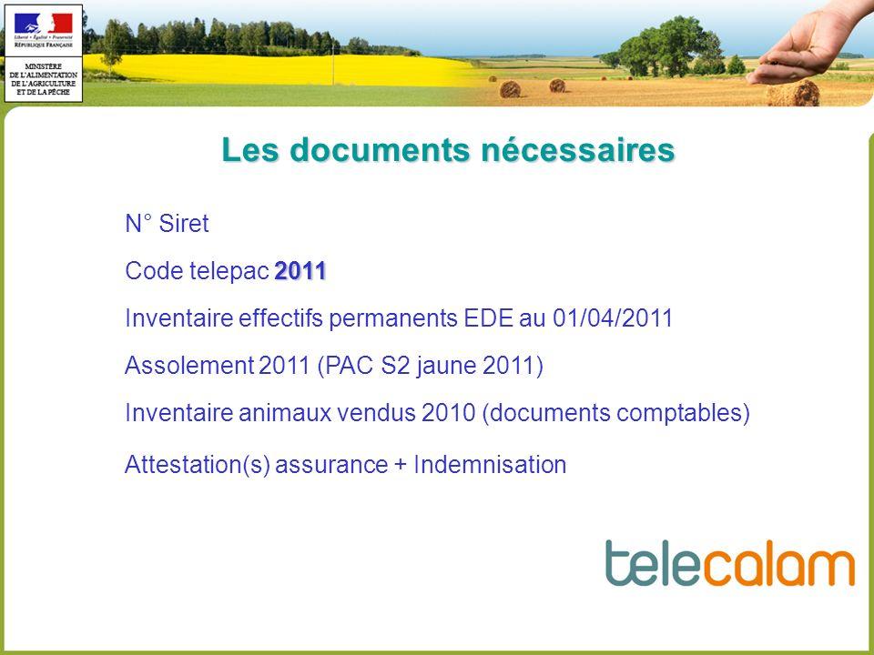Les documents nécessaires N° Siret 2011 Code telepac 2011 Inventaire effectifs permanents EDE au 01/04/2011 Assolement 2011 (PAC S2 jaune 2011) Invent