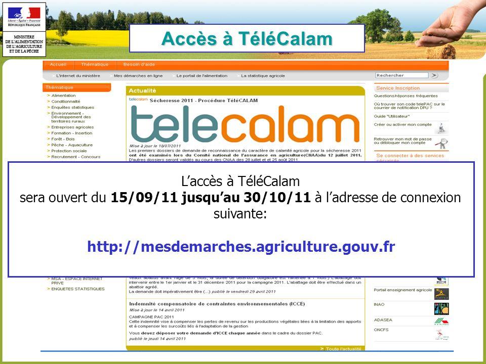 Accès à TéléCalam Laccès à TéléCalam sera ouvert du 15/09/11 jusquau 30/10/11 à ladresse de connexion suivante: http://mesdemarches.agriculture.gouv.fr